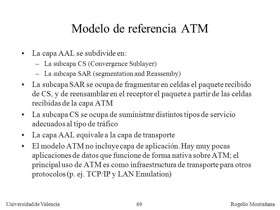 Universidad de Valencia Rogelio Montañana 69 Modelo de referencia ATM La capa AAL se subdivide en: –La subcapa CS (Convergence Sublayer) –La subcapa S