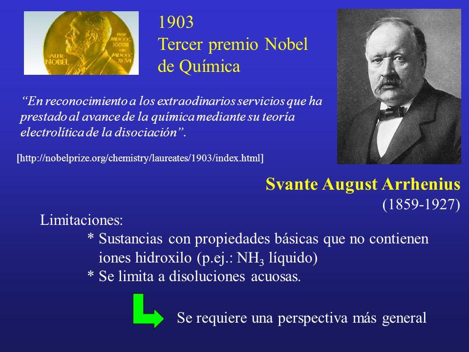 Svante August Arrhenius (1859-1927) [http://nobelprize.org/chemistry/laureates/1903/index.html] En reconocimiento a los extraodinarios servicios que h
