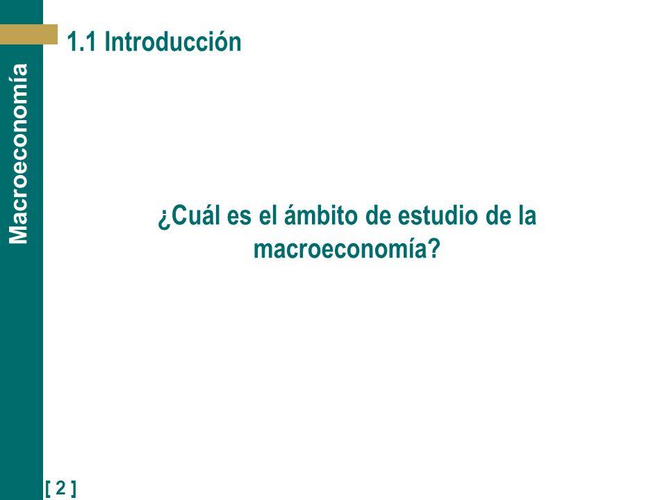 [ 2 ] Macroeconomía 1.1 Introducción ¿Cuál es el ámbito de estudio de la macroeconomía?