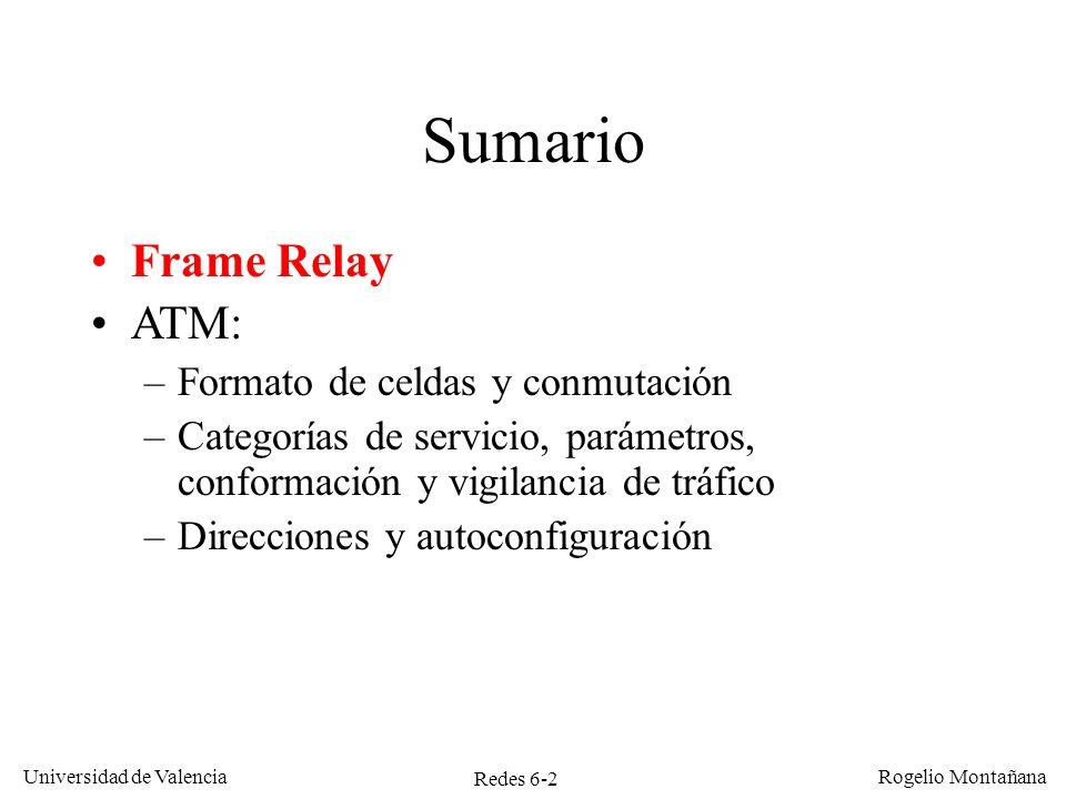 Redes 6-2 Universidad de Valencia Rogelio Montañana Sumario Frame Relay ATM: –Formato de celdas y conmutación –Categorías de servicio, parámetros, con