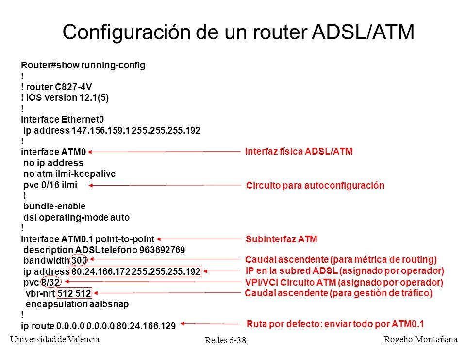 Redes 6-38 Universidad de Valencia Rogelio Montañana Router#show running-config ! ! router C827-4V ! IOS version 12.1(5) ! interface Ethernet0 ip addr