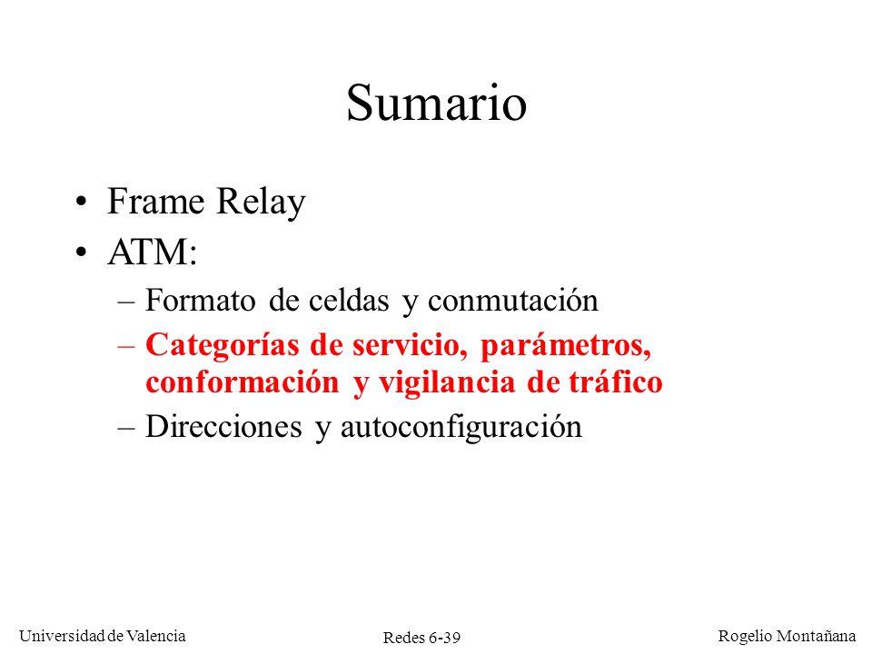 Redes 6-39 Universidad de Valencia Rogelio Montañana Sumario Frame Relay ATM: –Formato de celdas y conmutación –Categorías de servicio, parámetros, co