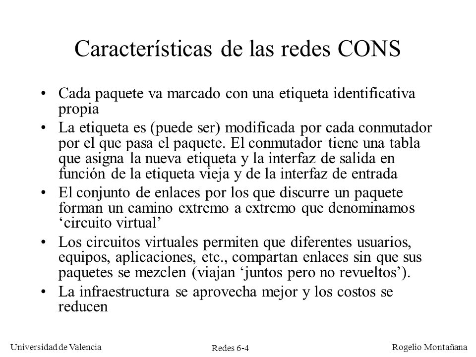 Redes 6-65 Universidad de Valencia Rogelio Montañana Ejercicio 9 Accesos Frame Relay posibles: –Acceso físico 512 Kb/s, CIR 384 Kb/s, EIR 0 Kb/s –Acceso físico 512 Kb/s, CIR 512 Kb/s, EIR 0 Kb/s –Acceso físico 2.048 Kb/s, CIR 384 Kb/s, EIR 0 Kb/s –Acceso físico 2.048 Kb/s, CIR 512 Kb/s, EIR 0 Kb/s T = 180 ms (para deducir B c ) Aplicación genera 10 tramas de 1500 bytes cada 0,5 seg.