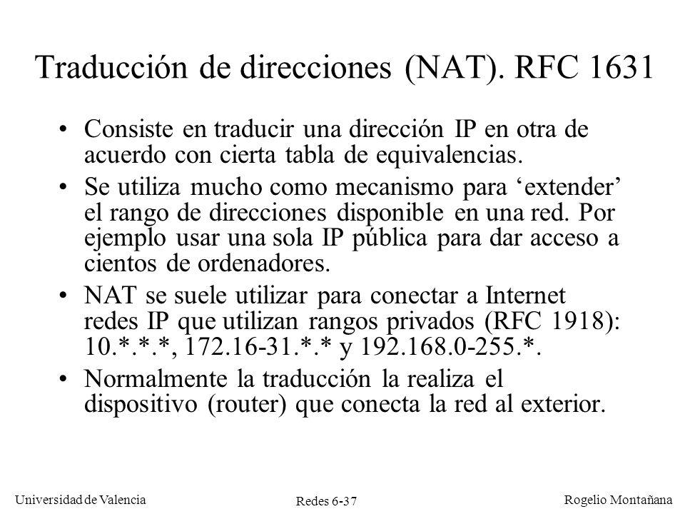 Redes 6-37 Universidad de Valencia Rogelio Montañana Traducción de direcciones (NAT). RFC 1631 Consiste en traducir una dirección IP en otra de acuerd