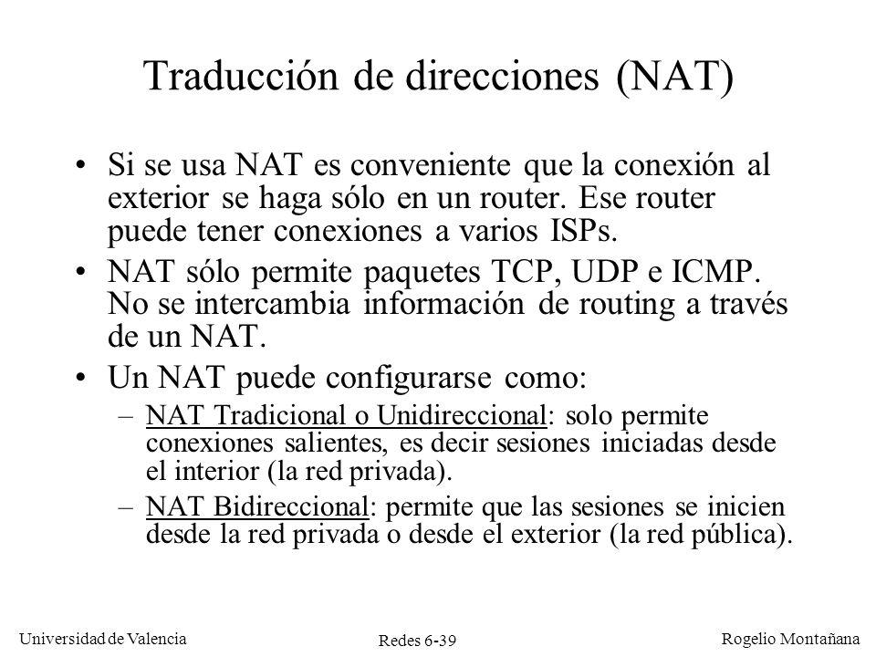 Redes 6-39 Universidad de Valencia Rogelio Montañana Traducción de direcciones (NAT) Si se usa NAT es conveniente que la conexión al exterior se haga