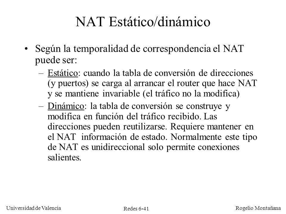 Redes 6-41 Universidad de Valencia Rogelio Montañana NAT Estático/dinámico Según la temporalidad de correspondencia el NAT puede ser: –Estático: cuand