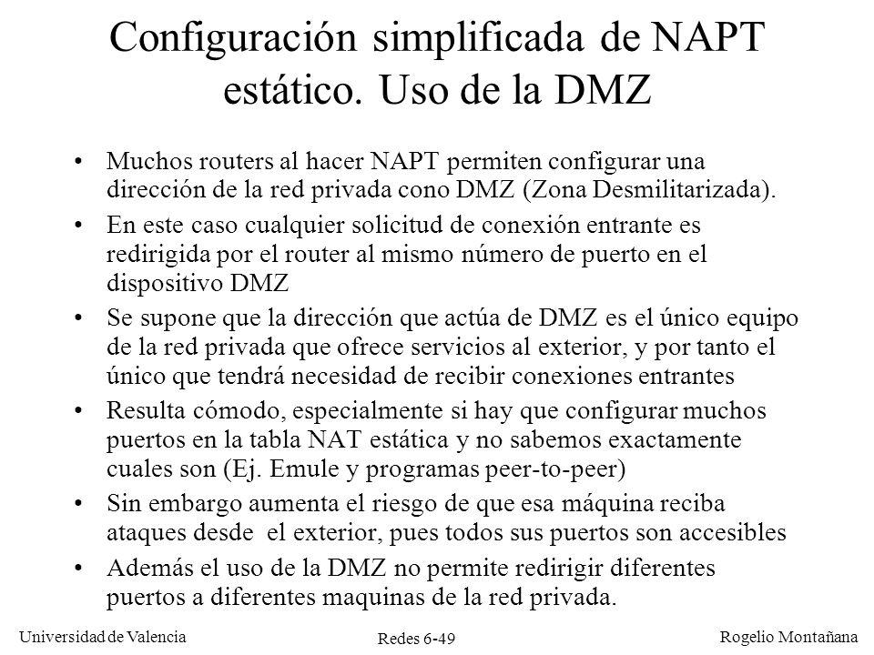Redes 6-49 Universidad de Valencia Rogelio Montañana Configuración simplificada de NAPT estático. Uso de la DMZ Muchos routers al hacer NAPT permiten