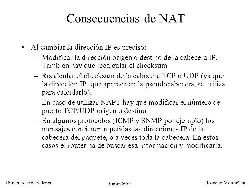 Redes 6-50 Universidad de Valencia Rogelio Montañana Consecuencias de NAT Al cambiar la dirección IP es preciso: –Modificar la dirección origen o dest
