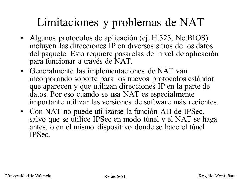 Redes 6-51 Universidad de Valencia Rogelio Montañana Limitaciones y problemas de NAT Algunos protocolos de aplicación (ej. H.323, NetBIOS) incluyen la