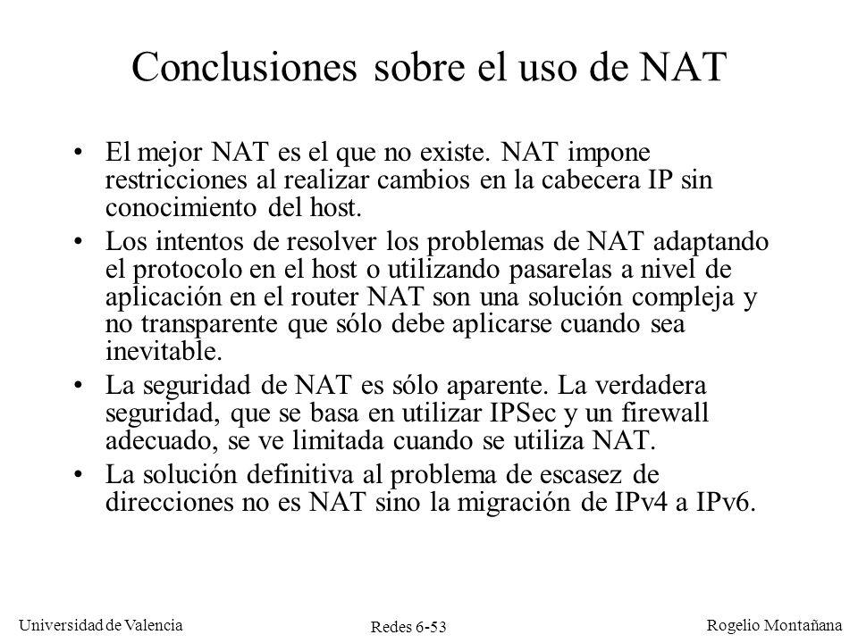 Redes 6-53 Universidad de Valencia Rogelio Montañana Conclusiones sobre el uso de NAT El mejor NAT es el que no existe. NAT impone restricciones al re