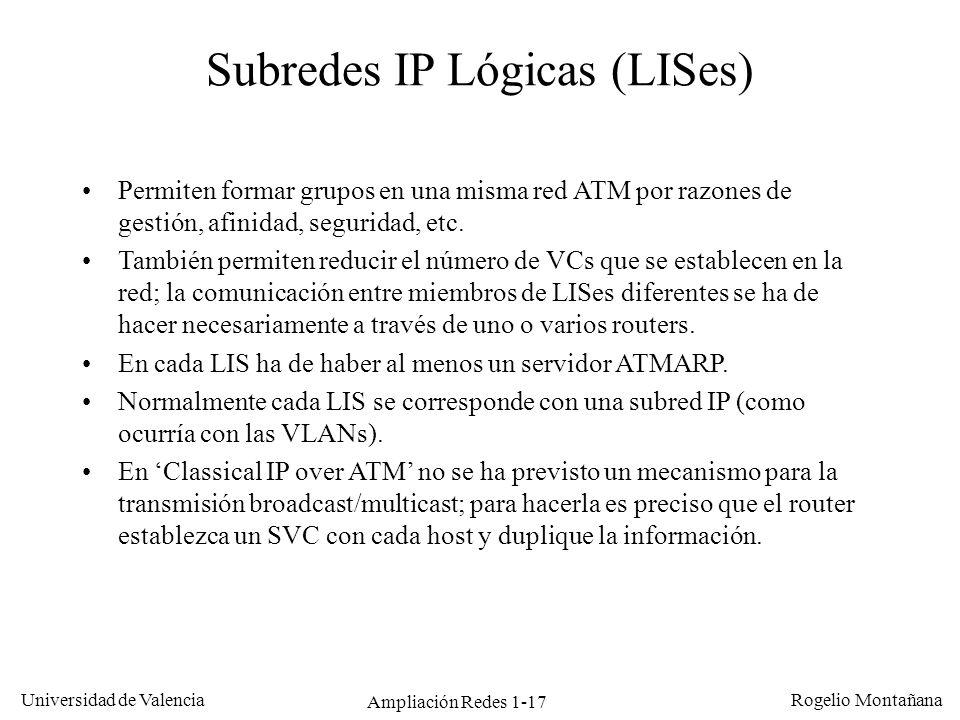 Ampliación Redes 1-17 Universidad de Valencia Rogelio Montañana Subredes IP Lógicas (LISes) Permiten formar grupos en una misma red ATM por razones de