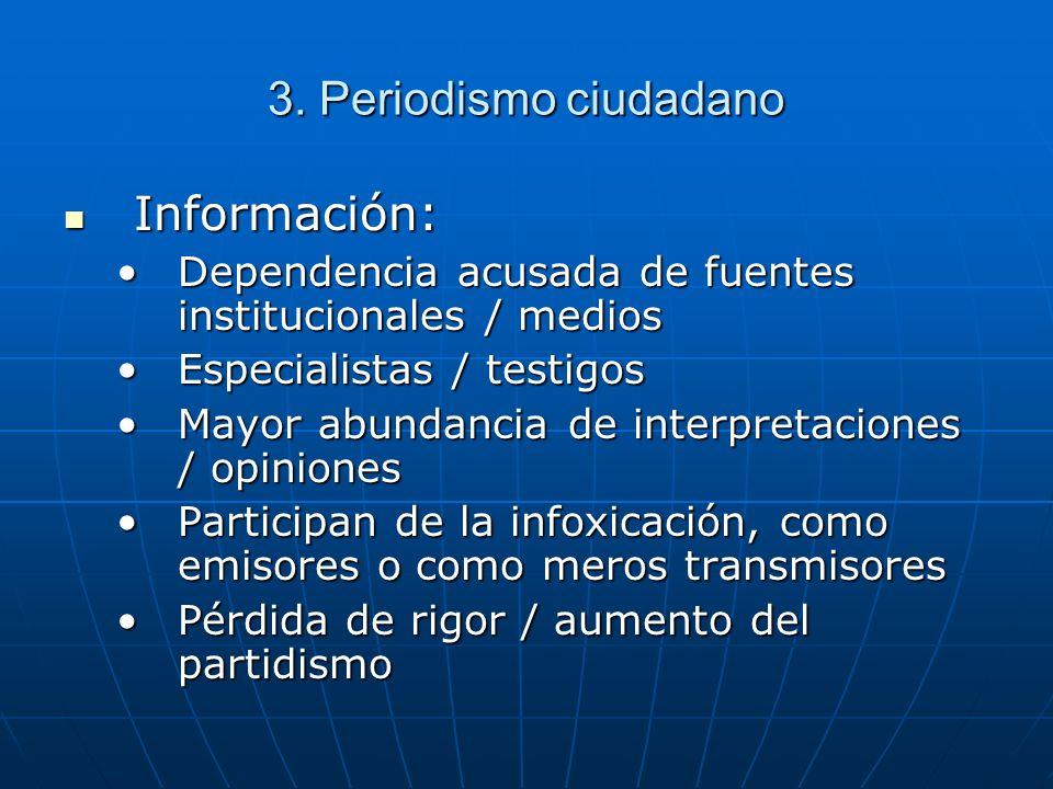 3. Periodismo ciudadano Información: Información: Dependencia acusada de fuentes institucionales / mediosDependencia acusada de fuentes institucionale
