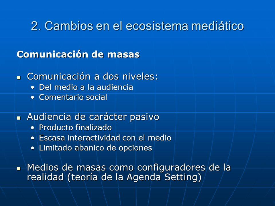 2. Cambios en el ecosistema mediático Comunicación de masas Comunicación a dos niveles: Comunicación a dos niveles: Del medio a la audienciaDel medio