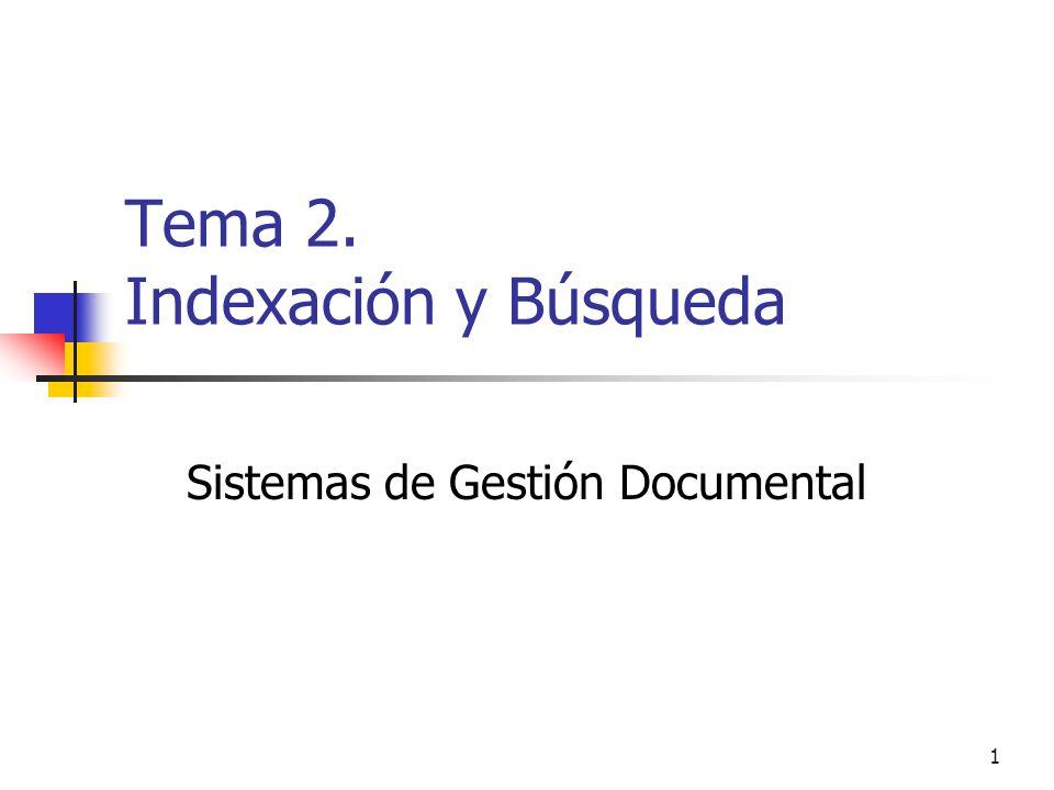 1 Tema 2. Indexación y Búsqueda Sistemas de Gestión Documental