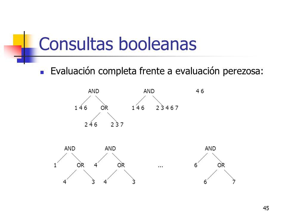 45 Consultas booleanas Evaluación completa frente a evaluación perezosa: AND OR1 4 6 2 4 62 3 7 1 4 62 3 4 6 7 4 6 AND OR1 43 AND OR4 43 AND OR6 67...