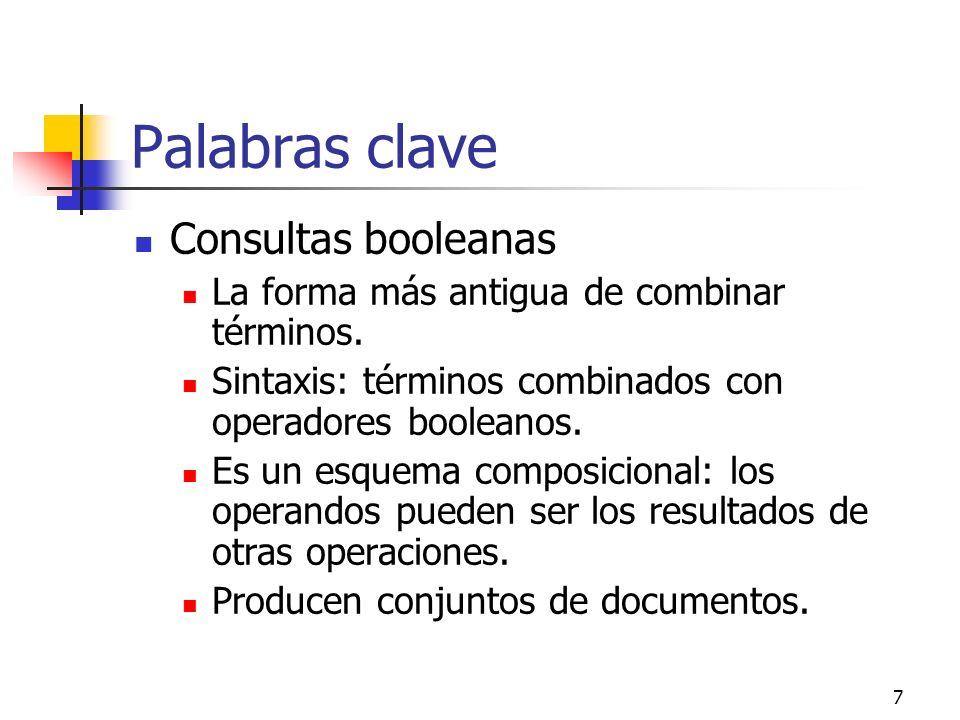 7 Palabras clave Consultas booleanas La forma más antigua de combinar términos. Sintaxis: términos combinados con operadores booleanos. Es un esquema