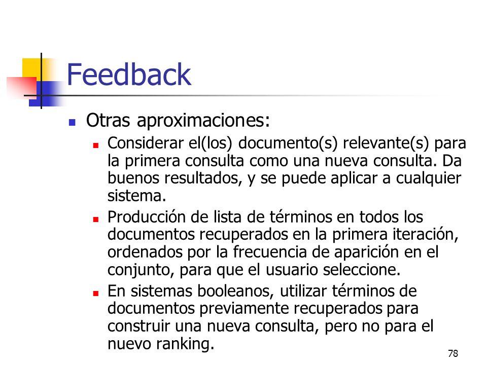 78 Feedback Otras aproximaciones: Considerar el(los) documento(s) relevante(s) para la primera consulta como una nueva consulta. Da buenos resultados,