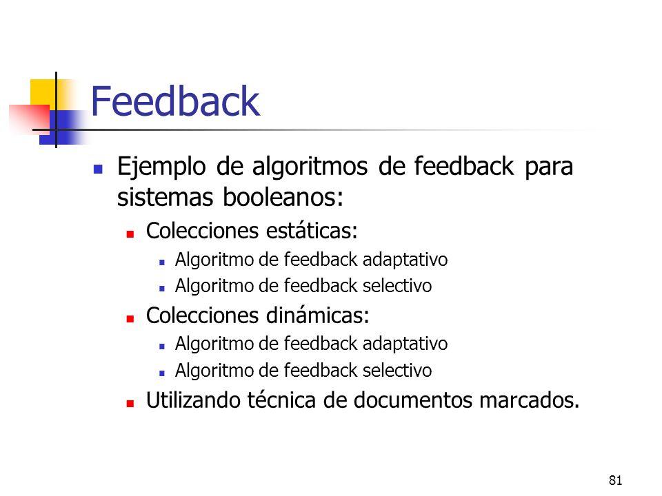 81 Feedback Ejemplo de algoritmos de feedback para sistemas booleanos: Colecciones estáticas: Algoritmo de feedback adaptativo Algoritmo de feedback s