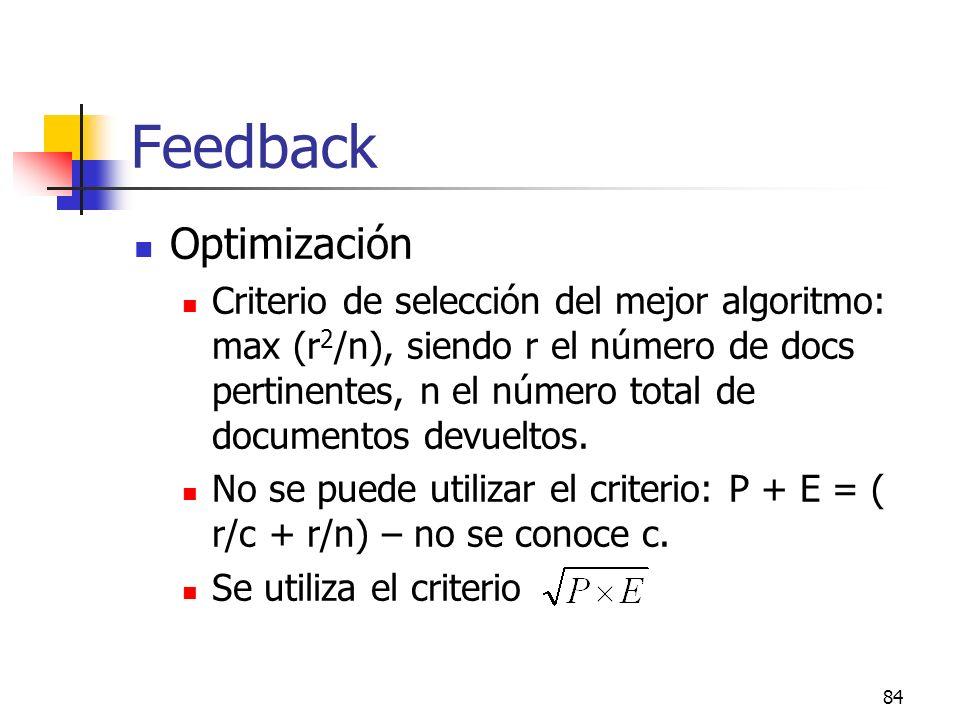 84 Feedback Optimización Criterio de selección del mejor algoritmo: max (r 2 /n), siendo r el número de docs pertinentes, n el número total de documen