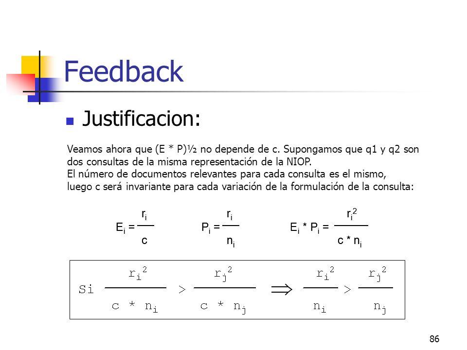 86 Feedback Justificacion: Veamos ahora que (E * P)½ no depende de c. Supongamos que q1 y q2 son dos consultas de la misma representación de la NIOP.