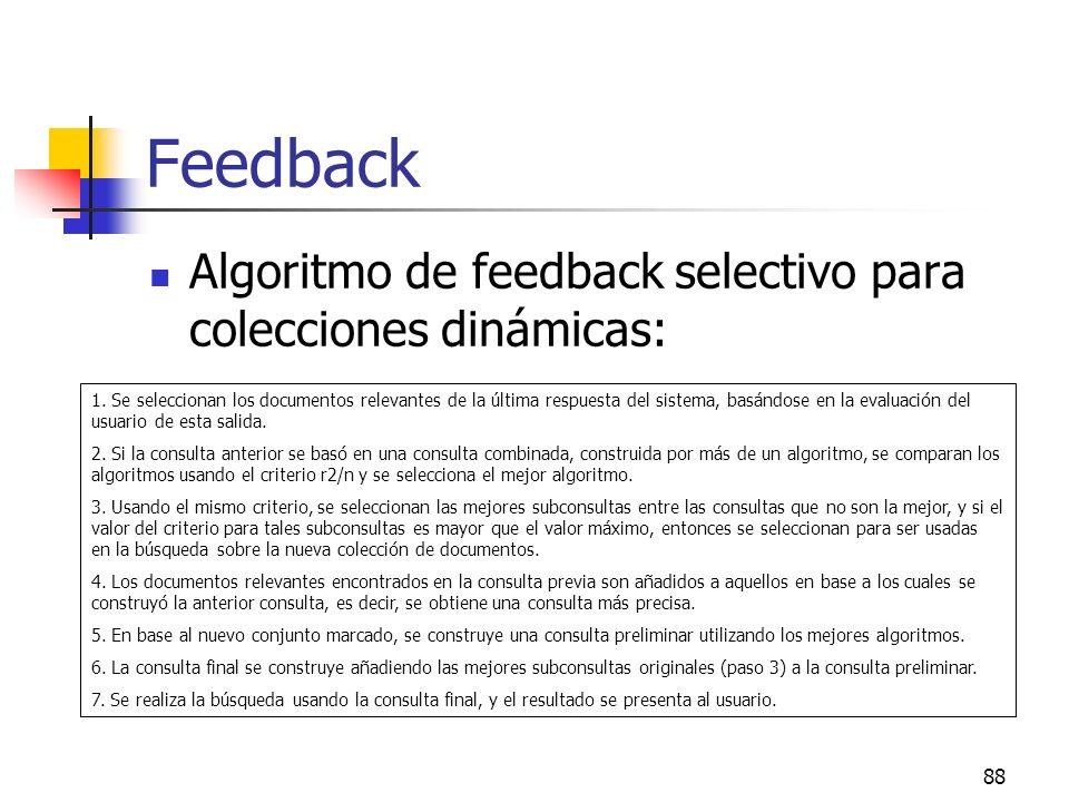 88 Feedback Algoritmo de feedback selectivo para colecciones dinámicas: 1. Se seleccionan los documentos relevantes de la última respuesta del sistema