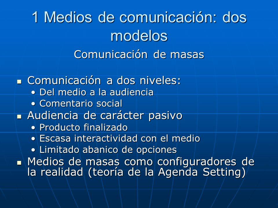 1 Medios de comunicación: dos modelos Comunicación de masas Comunicación a dos niveles: Comunicación a dos niveles: Del medio a la audienciaDel medio