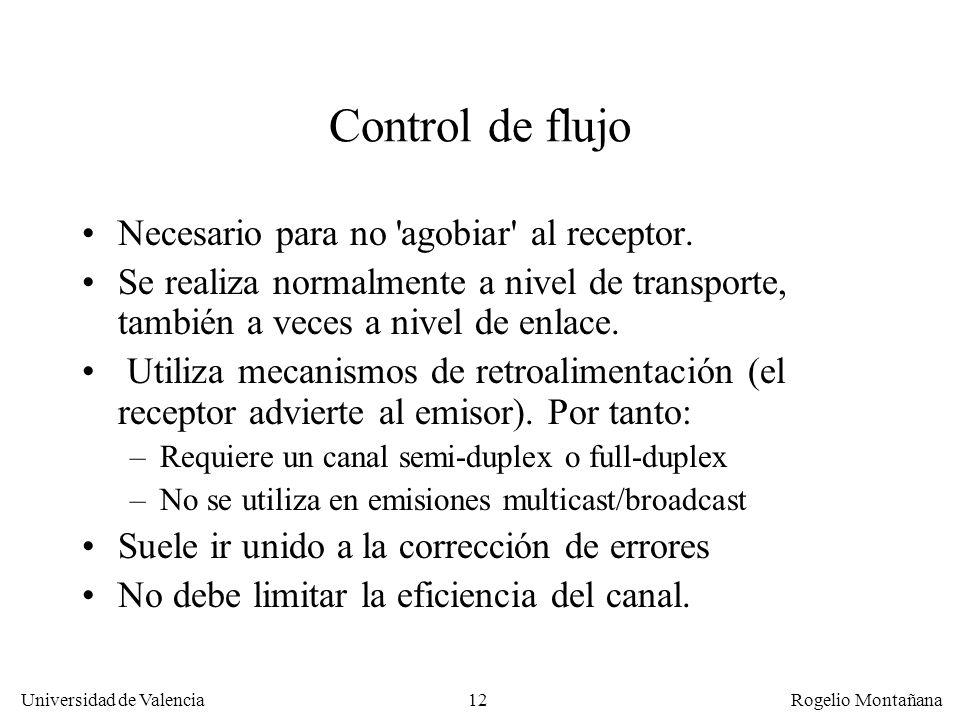 12 Universidad de Valencia Rogelio Montañana Control de flujo Necesario para no 'agobiar' al receptor. Se realiza normalmente a nivel de transporte, t
