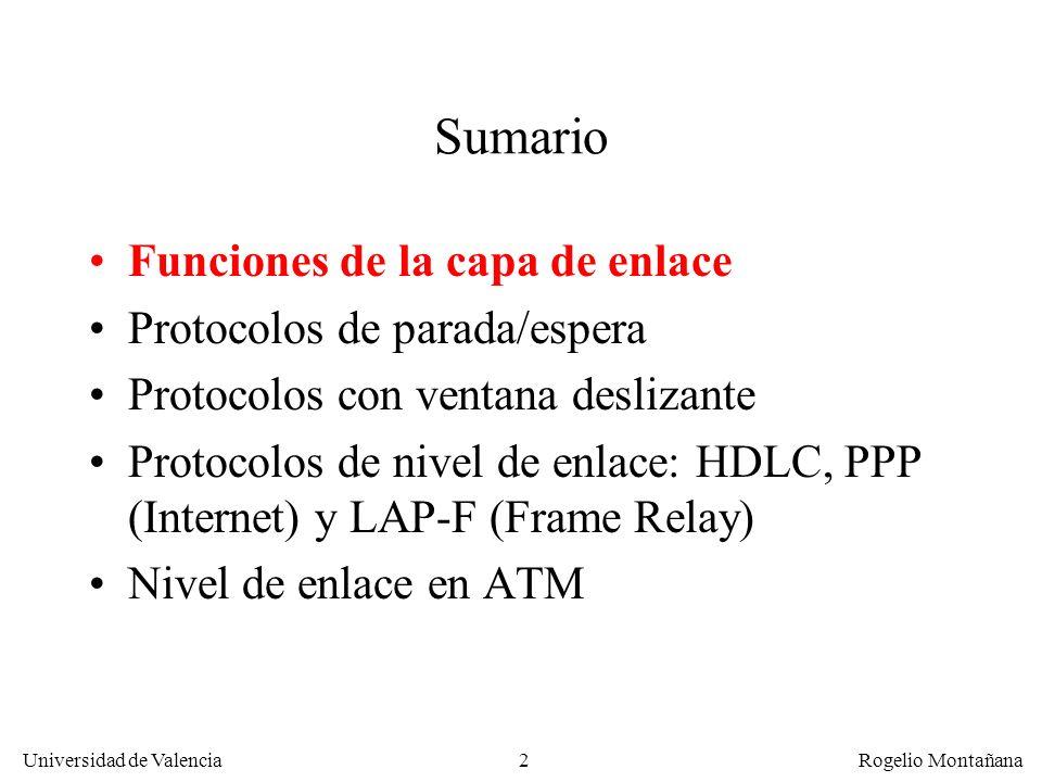 2 Universidad de Valencia Rogelio Montañana Sumario Funciones de la capa de enlace Protocolos de parada/espera Protocolos con ventana deslizante Proto
