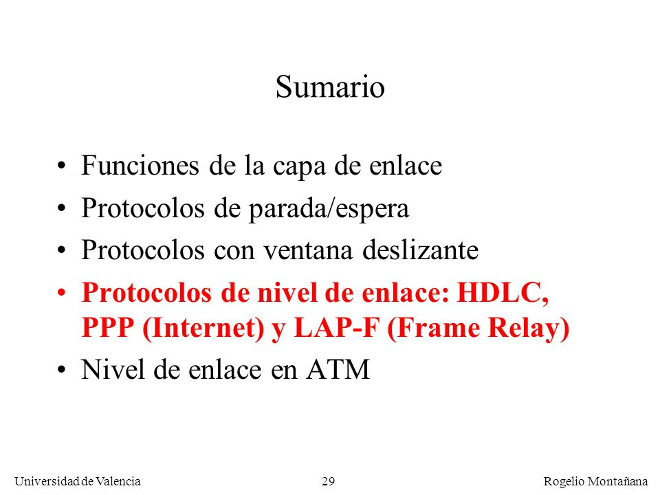 29 Universidad de Valencia Rogelio Montañana Sumario Funciones de la capa de enlace Protocolos de parada/espera Protocolos con ventana deslizante Prot