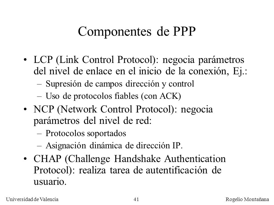 41 Universidad de Valencia Rogelio Montañana Componentes de PPP LCP (Link Control Protocol): negocia parámetros del nivel de enlace en el inicio de la