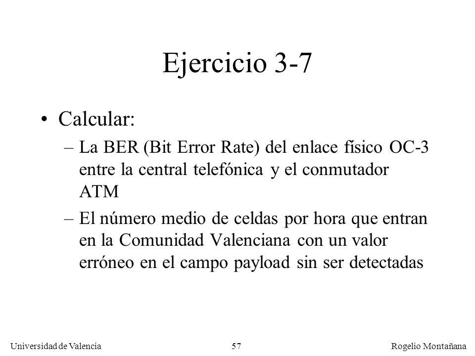 57 Universidad de Valencia Rogelio Montañana Ejercicio 3-7 Calcular: –La BER (Bit Error Rate) del enlace físico OC-3 entre la central telefónica y el