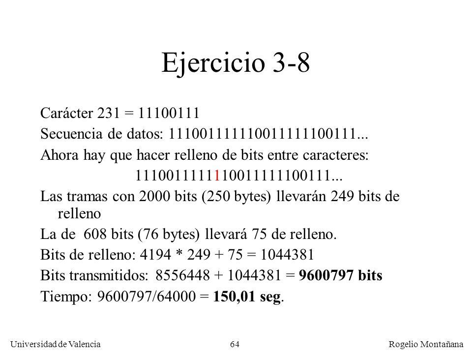 64 Universidad de Valencia Rogelio Montañana Ejercicio 3-8 Carácter 231 = 11100111 Secuencia de datos: 111001111110011111100111... Ahora hay que hacer