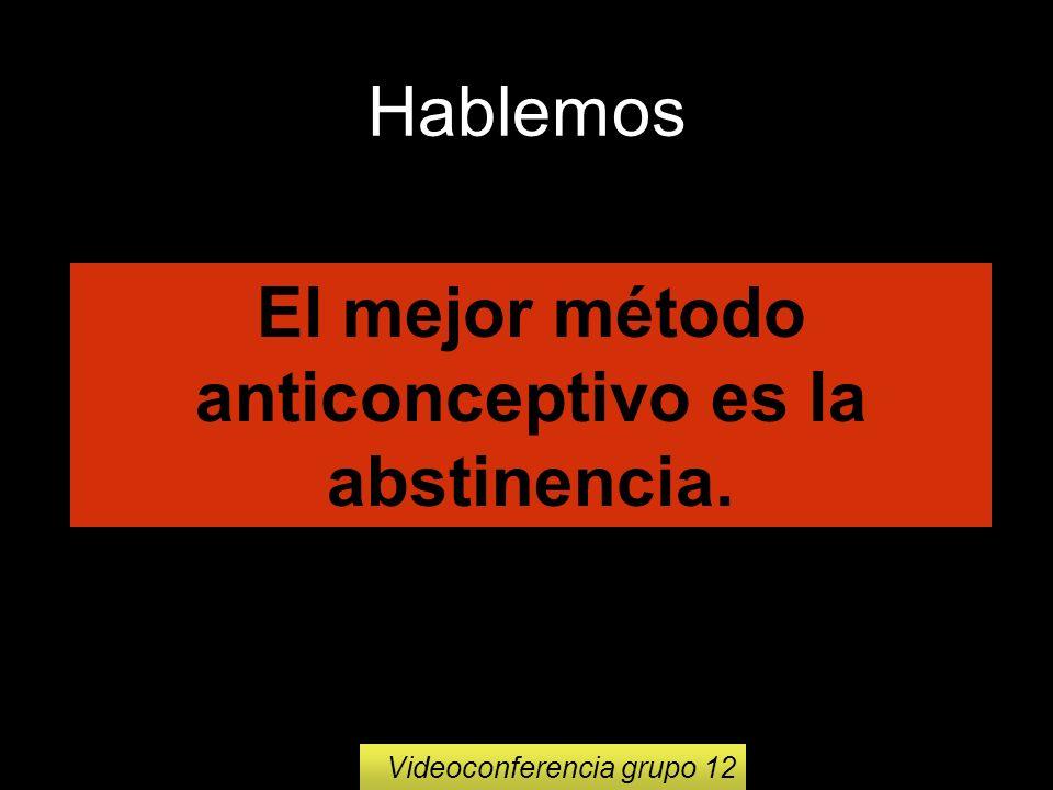 16 El mejor método anticonceptivo es la abstinencia. Hablemos Videoconferencia grupo 12