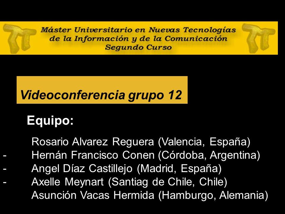28 Videoconferencia grupo 12 Equipo: - Rosario Alvarez Reguera (Valencia, España) - Hernán Francisco Conen (Córdoba, Argentina) - Angel Díaz Castillejo (Madrid, España) - Axelle Meynart (Santiag de Chile, Chile) Asunción Vacas Hermida (Hamburgo, Alemania)
