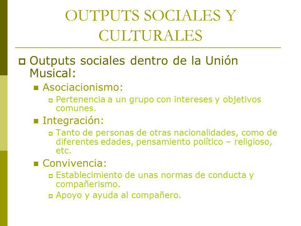OUTPUTS SOCIALES Y CULTURALES Outputs sociales dentro de la Unión Musical: Asociacionismo: Pertenencia a un grupo con intereses y objetivos comunes. I