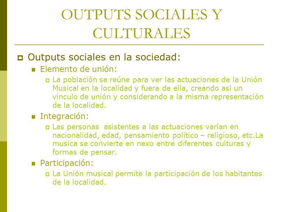 OUTPUTS SOCIALES Y CULTURALES Outputs sociales en la sociedad: Elemento de unión: La población se reúne para ver las actuaciones de la Unión Musical e