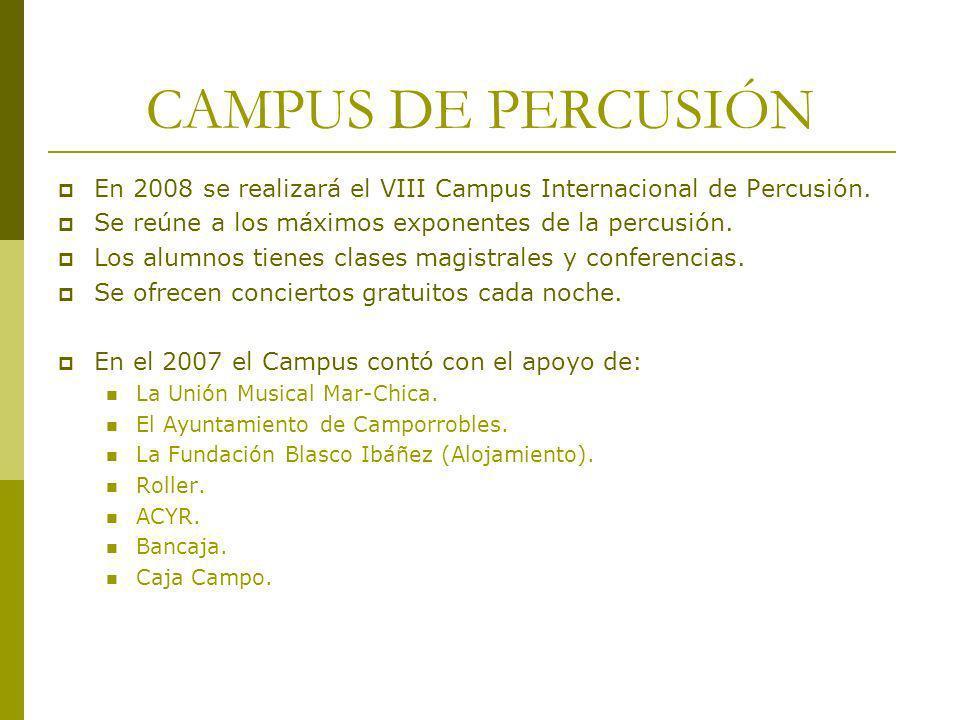 CAMPUS DE PERCUSIÓN En 2008 se realizará el VIII Campus Internacional de Percusión. Se reúne a los máximos exponentes de la percusión. Los alumnos tie