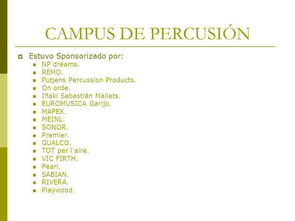 CAMPUS DE PERCUSIÓN Estuvo Sponsorizado por: NP dreams. REMO. Putjens Percussion Products. On orde. Iñaki Sebastián Mallets. EUROMUSICA Garijo. MAPEX.