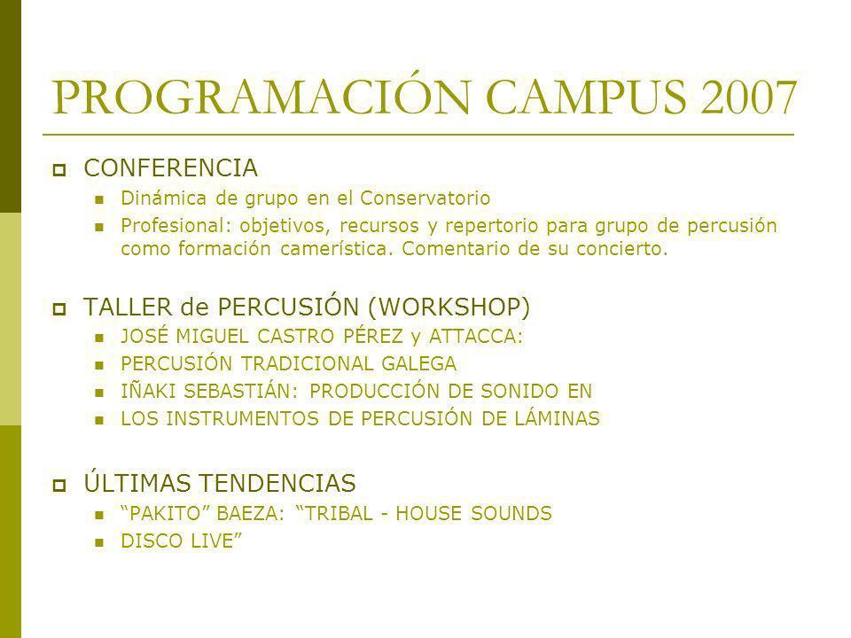 PROGRAMACIÓN CAMPUS 2007 CONFERENCIA Dinámica de grupo en el Conservatorio Profesional: objetivos, recursos y repertorio para grupo de percusión como