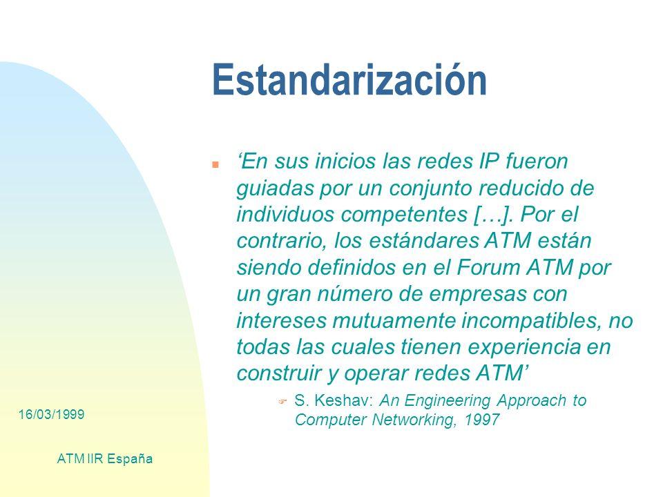 16/03/1999 ATM IIR España LAN ATM: alternativas n Inconvenientes de Ethernet u No QoS, futura QoS light: CoS (Class of Service) en 802.1p y 802.1q u Servidores multihomed (VLANs) u No integración de centralitas u No integración con redes de área extensa (PDH/SDH).