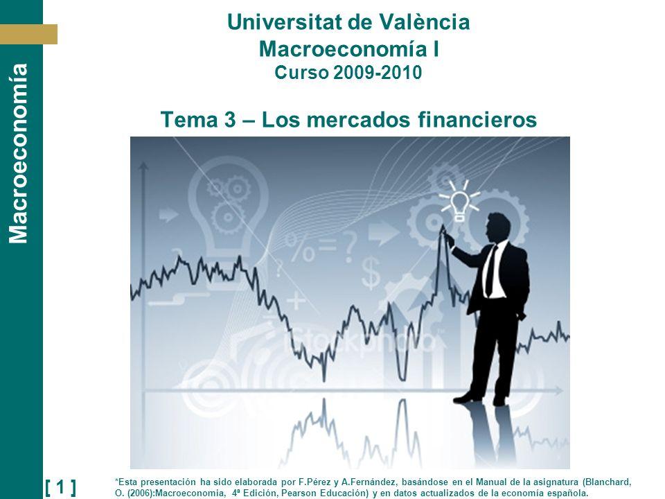 [ 1 ] Macroeconomía Universitat de València Macroeconomía I Curso 2009-2010 Tema 3 – Los mercados financieros *Esta presentación ha sido elaborada por