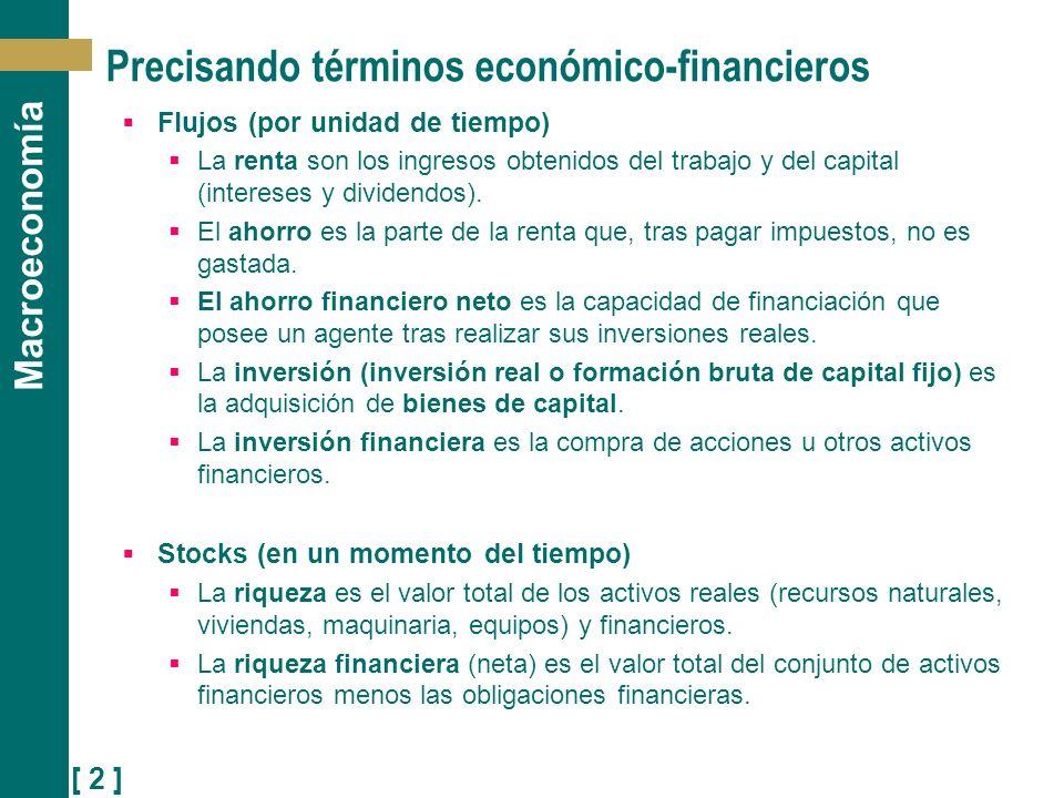 [ 2 ] Macroeconomía Precisando términos económico-financieros Flujos (por unidad de tiempo) La renta son los ingresos obtenidos del trabajo y del capi