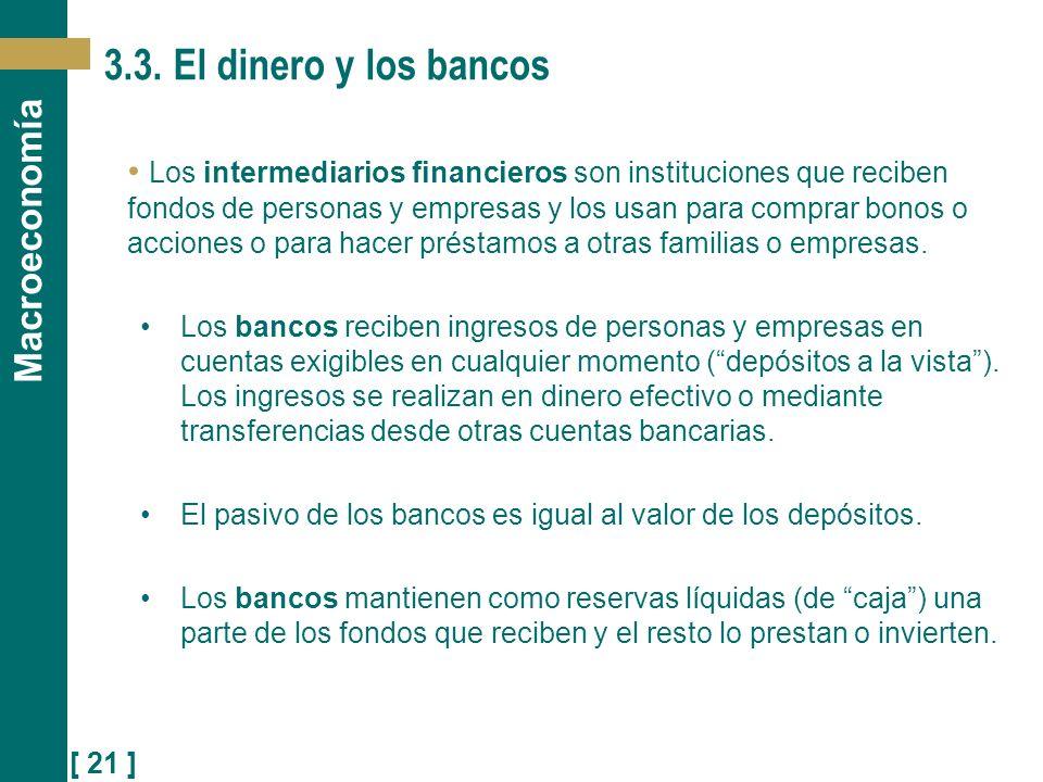 [ 21 ] Macroeconomía 3.3. El dinero y los bancos Los intermediarios financieros son instituciones que reciben fondos de personas y empresas y los usan