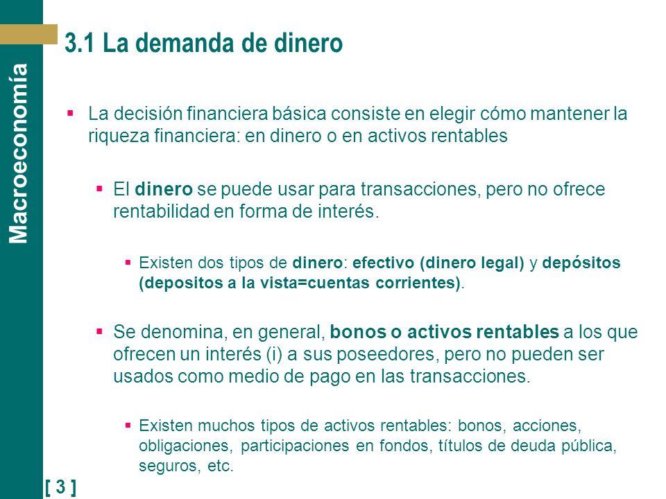 [ 3 ] Macroeconomía 3.1 La demanda de dinero La decisión financiera básica consiste en elegir cómo mantener la riqueza financiera: en dinero o en acti