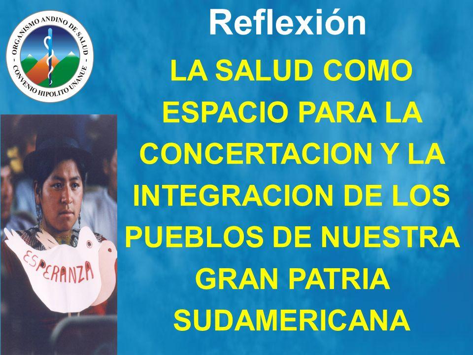 Reflexión LA SALUD COMO ESPACIO PARA LA CONCERTACION Y LA INTEGRACION DE LOS PUEBLOS DE NUESTRA GRAN PATRIA SUDAMERICANA