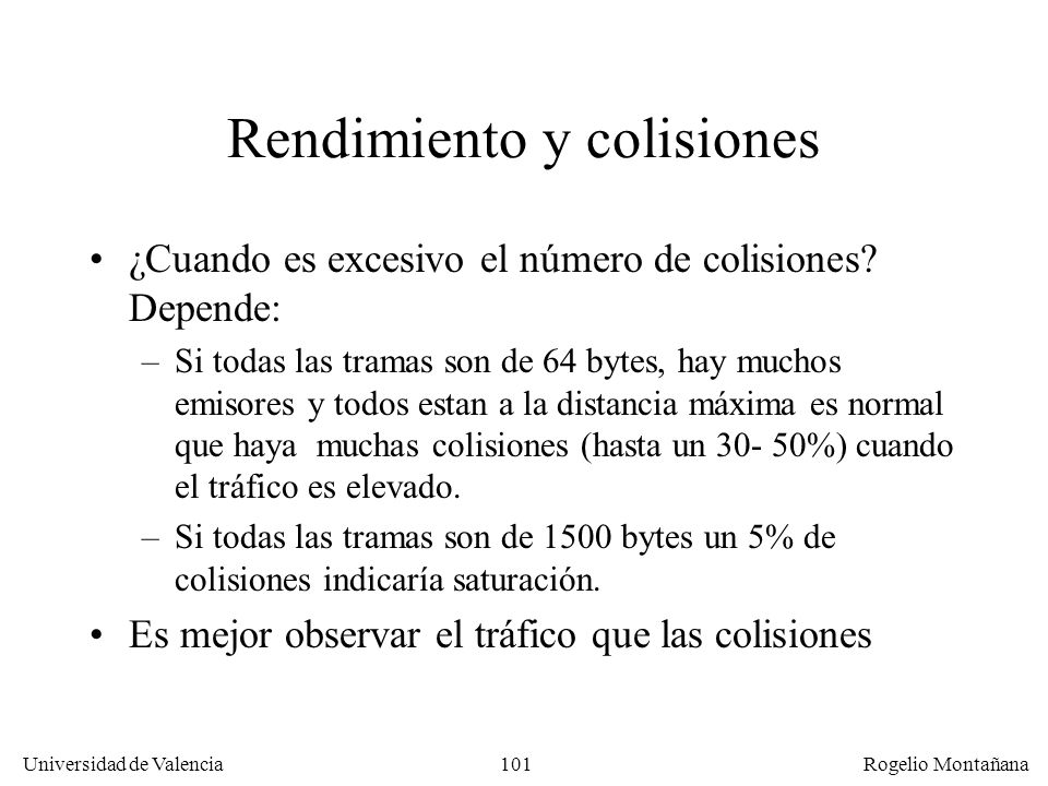 101 Universidad de Valencia Rogelio Montañana Rendimiento y colisiones ¿Cuando es excesivo el número de colisiones? Depende: –Si todas las tramas son