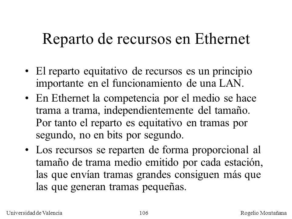 106 Universidad de Valencia Rogelio Montañana Reparto de recursos en Ethernet El reparto equitativo de recursos es un principio importante en el funci