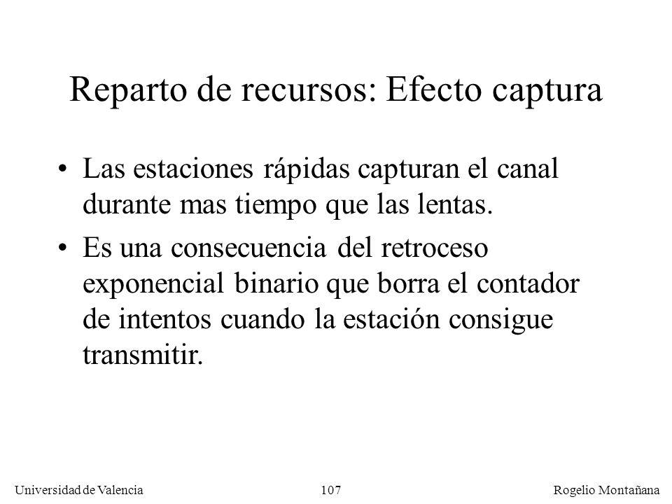 107 Universidad de Valencia Rogelio Montañana Reparto de recursos: Efecto captura Las estaciones rápidas capturan el canal durante mas tiempo que las lentas.