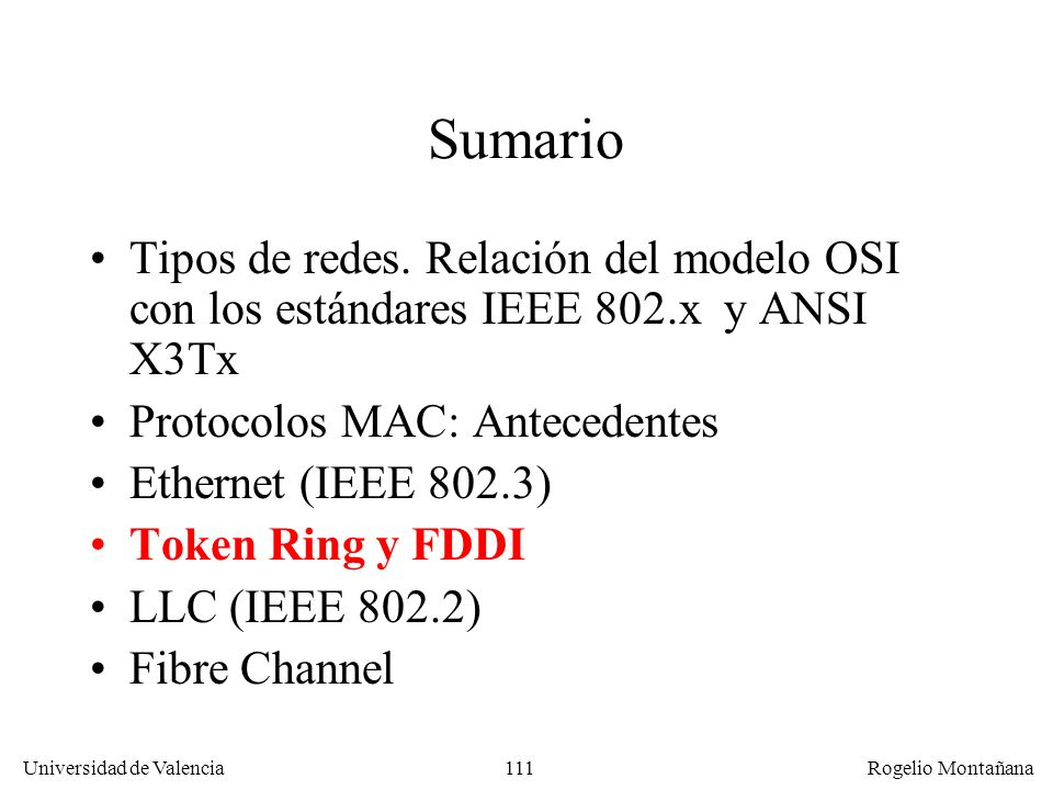 111 Universidad de Valencia Rogelio Montañana Sumario Tipos de redes. Relación del modelo OSI con los estándares IEEE 802.x y ANSI X3Tx Protocolos MAC