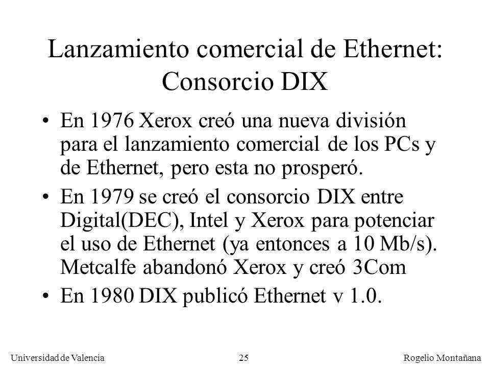 25 Universidad de Valencia Rogelio Montañana Lanzamiento comercial de Ethernet: Consorcio DIX En 1976 Xerox creó una nueva división para el lanzamient